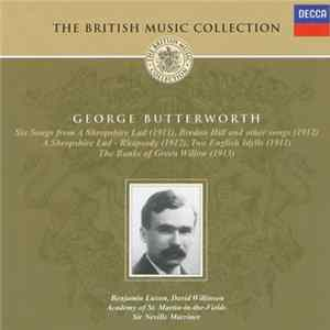 George Butterworth - George Butterworth: Six Songs From A Shropshire Lad; Bredon Hill And Other Songs; A Shropshire Lad - Rhapsody; Two English Idylls; The Banks Of The Green Willow download