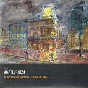 Amateur Best - Ready For The Good Life / Walk In Three download