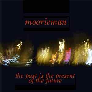 Moorieman - The Past Is The Present Of The Future download
